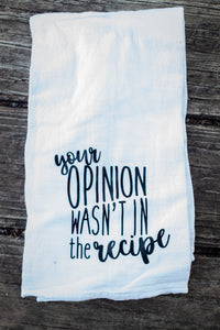 Your Opinion Wasn't in the Recipe Flour Sack Towel