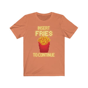 Insert French Fries to Continue Gamer French Fries Tee [BE MEMORABLE]