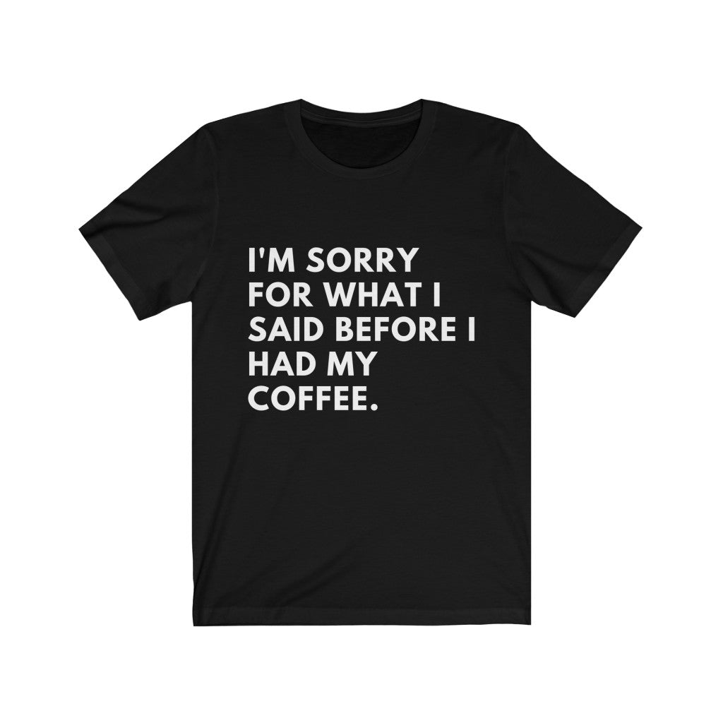 Before I Had My Coffee Unisex Jersey Short Sleeve Tee (Coffee T-Shirt)
