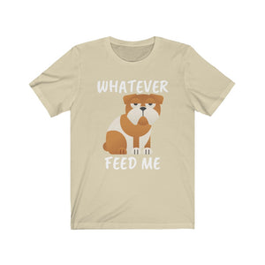 Whatever Feed Me Bulldog Tee