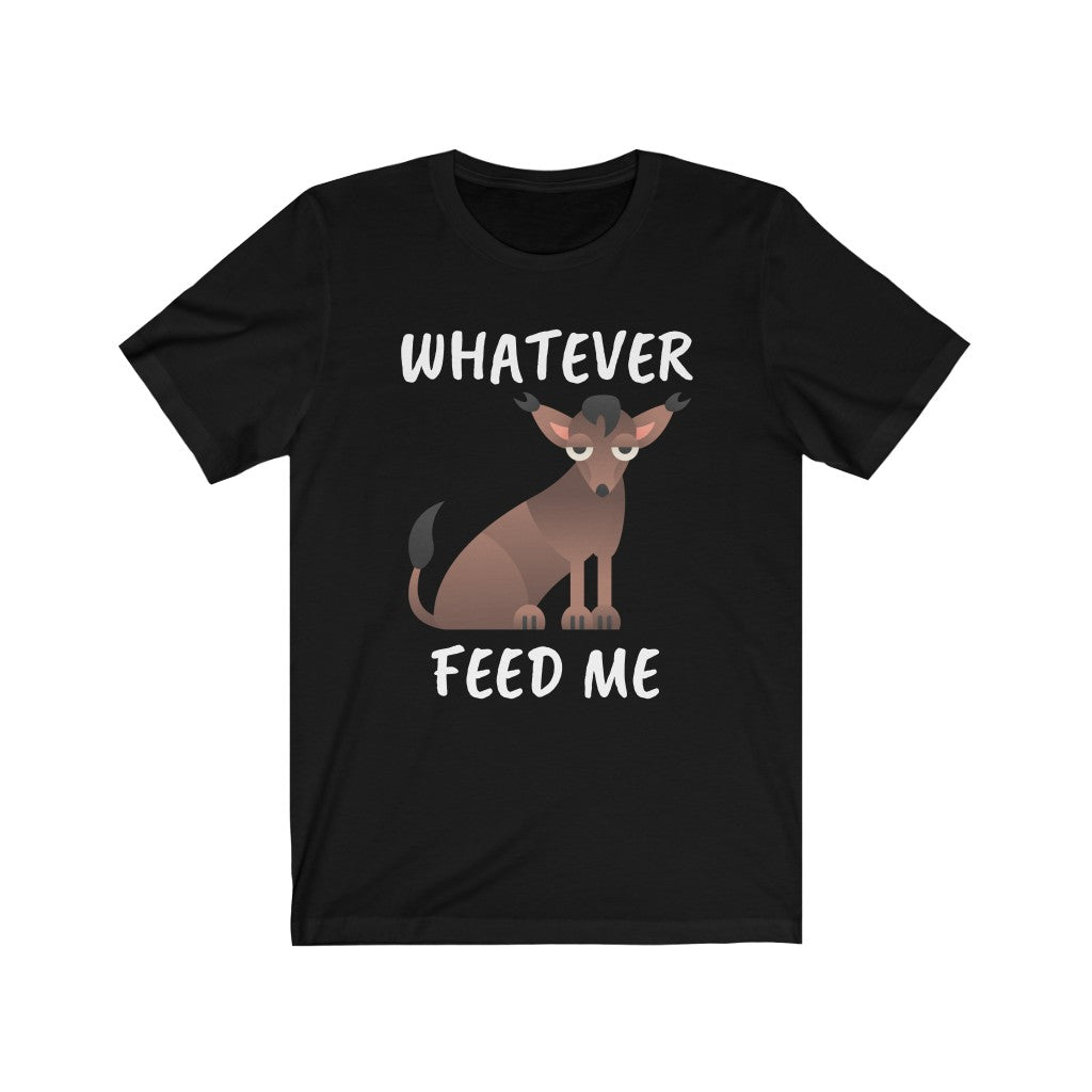 Whatever Feed Me Xoloitzcuintle Tee