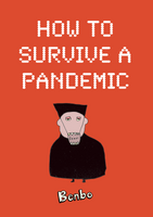 Front cover of the book HOW TO SURVIVE A PANDEMIC by Benbo. The cover is flat red and title is in a white retrofuturistic typeface. There is a picture of Doktor Fear above the Benbo logo.