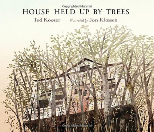 House Held Up by Trees written by Ted Kooser & illustrated by Jon Klassen