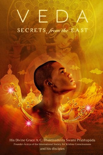 Veda, Secrets from the East: An Anthology by A.C. Bhaktivedanta Swami Prabhupada