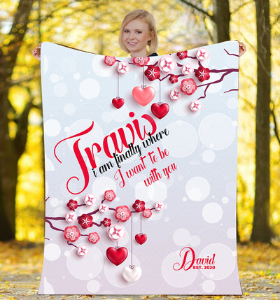 I Am Finally Where I Want To With You Personalized Blanket