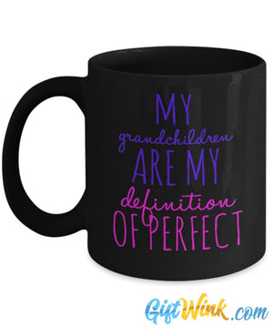 My Grandchildren are My Definition of Perfect!-Coffee Mug-Gift Wink