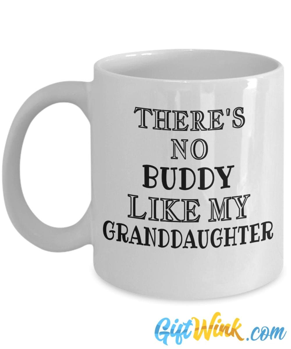 There's No Buddy Like My Granddaughter Mug-Coffee Mug-Gift Wink