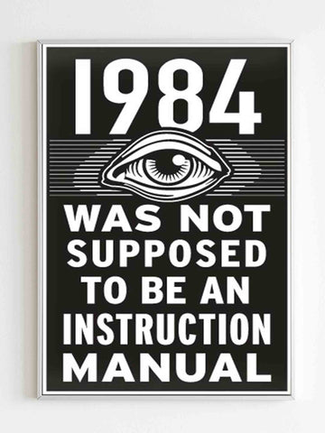 1984 Was Not Suppose To Be An Instruction Manual Poster