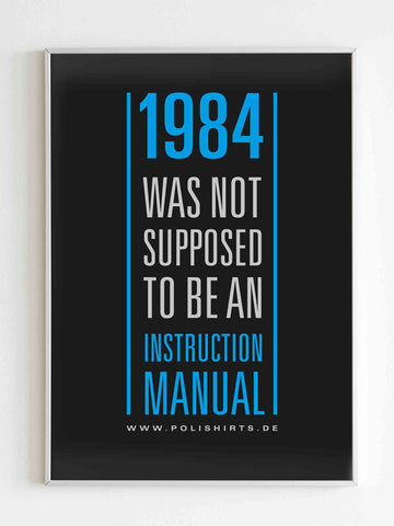 1984 Was Not Suppose To Be An Instruction Manual Quotes Poster