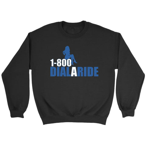 1 800 Dial A Ride Sweatshirt