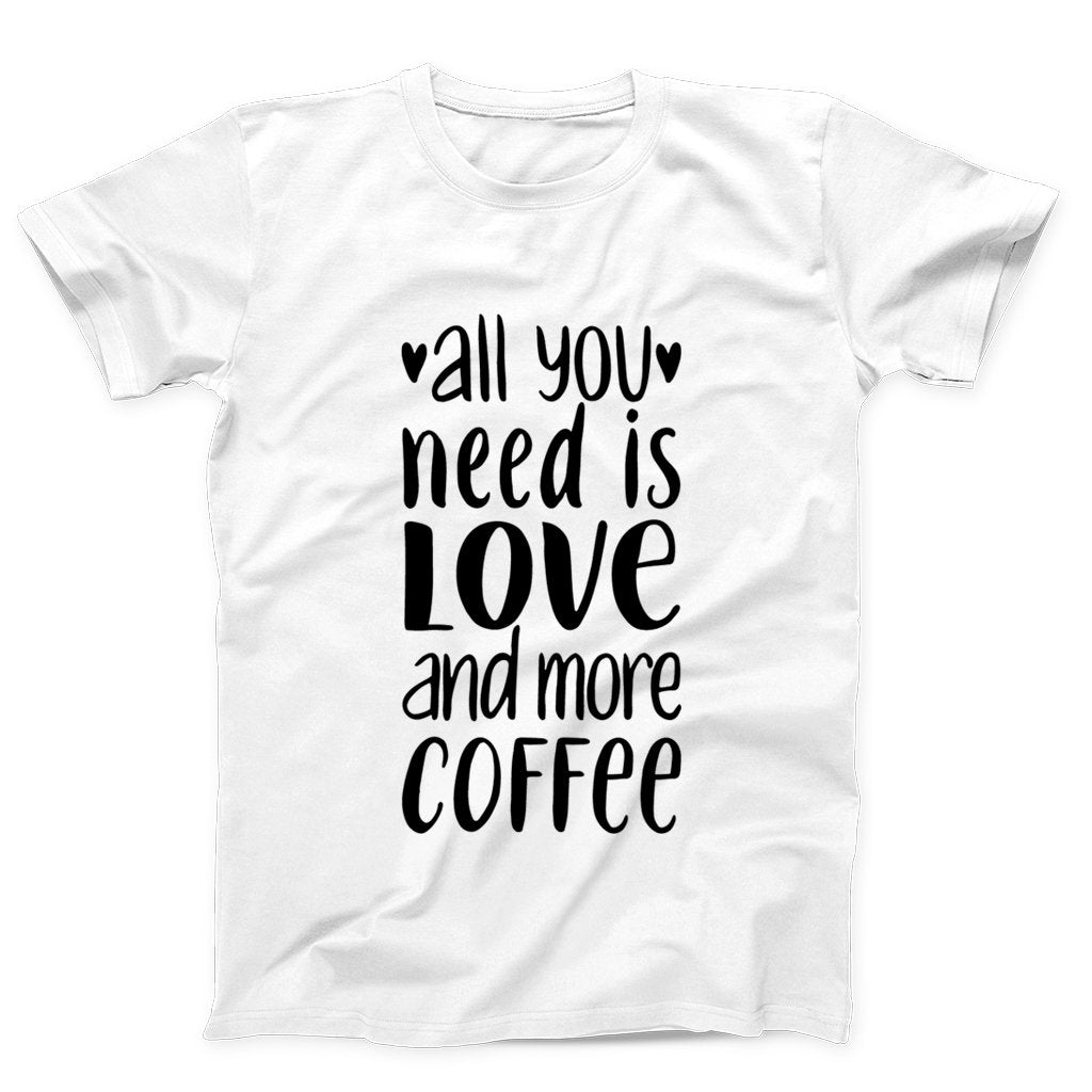 All You Need Is Love And More Coffee Quotes Men's T-Shirt - Nuu Shirtz