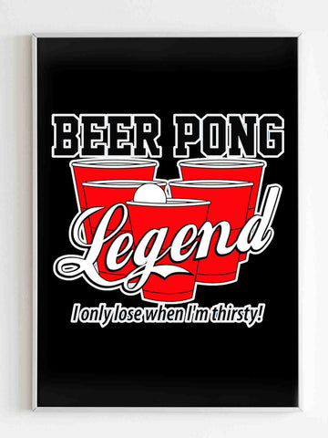 Beer Pong Legend I Only Lose When I Am Thirsty Funny Poster - Nuu Shirtz