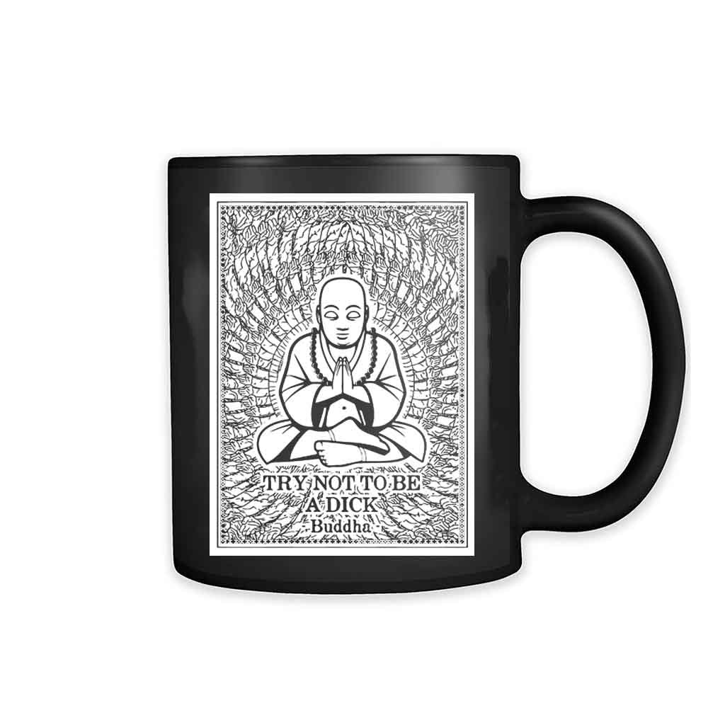 Buddha Thousand Hands Quote Try Not To Be A Dick 11oz Mug