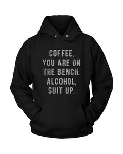 Coffee You Are On The Bench Alcohol Suit Up Unisex Hoodie - Nuu Shirtz