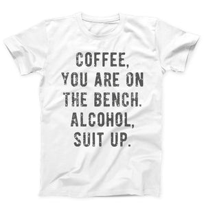 Coffee You Are On The Bench Alcohol Suit Up Men's T-Shirt - Nuu Shirtz