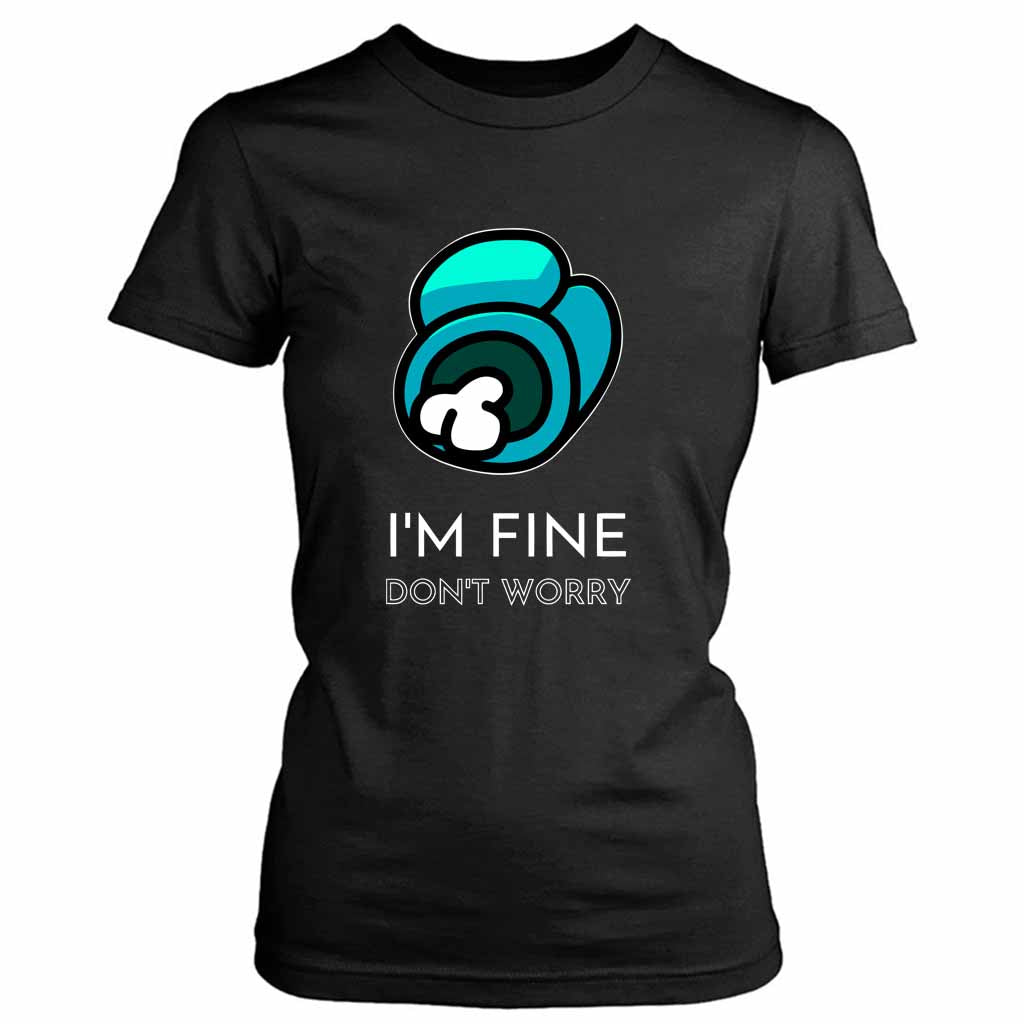 I Am Fine Do Not Worry Among Us Women's Tee T-Shirt - Nuu Shirtz