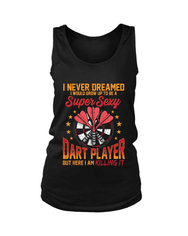 I Never Dreamed I Would Grow Up To Be A Super Sexy Women'S Tank Top