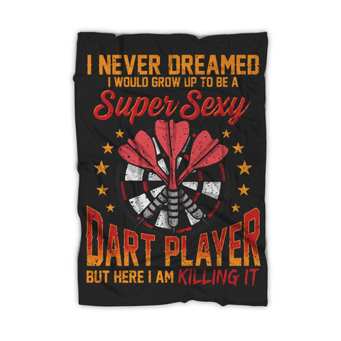 I Never Dreamed I Would Grow Up To Be A Super Sexy Blanket