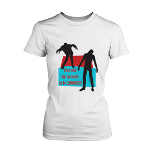 I Turned My Parents In To Zombies Quotes Women's T-Shirt
