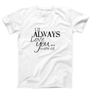 Ill Always Love You No Matterwhat Quotes Men's T-Shirt - Nuu Shirtz
