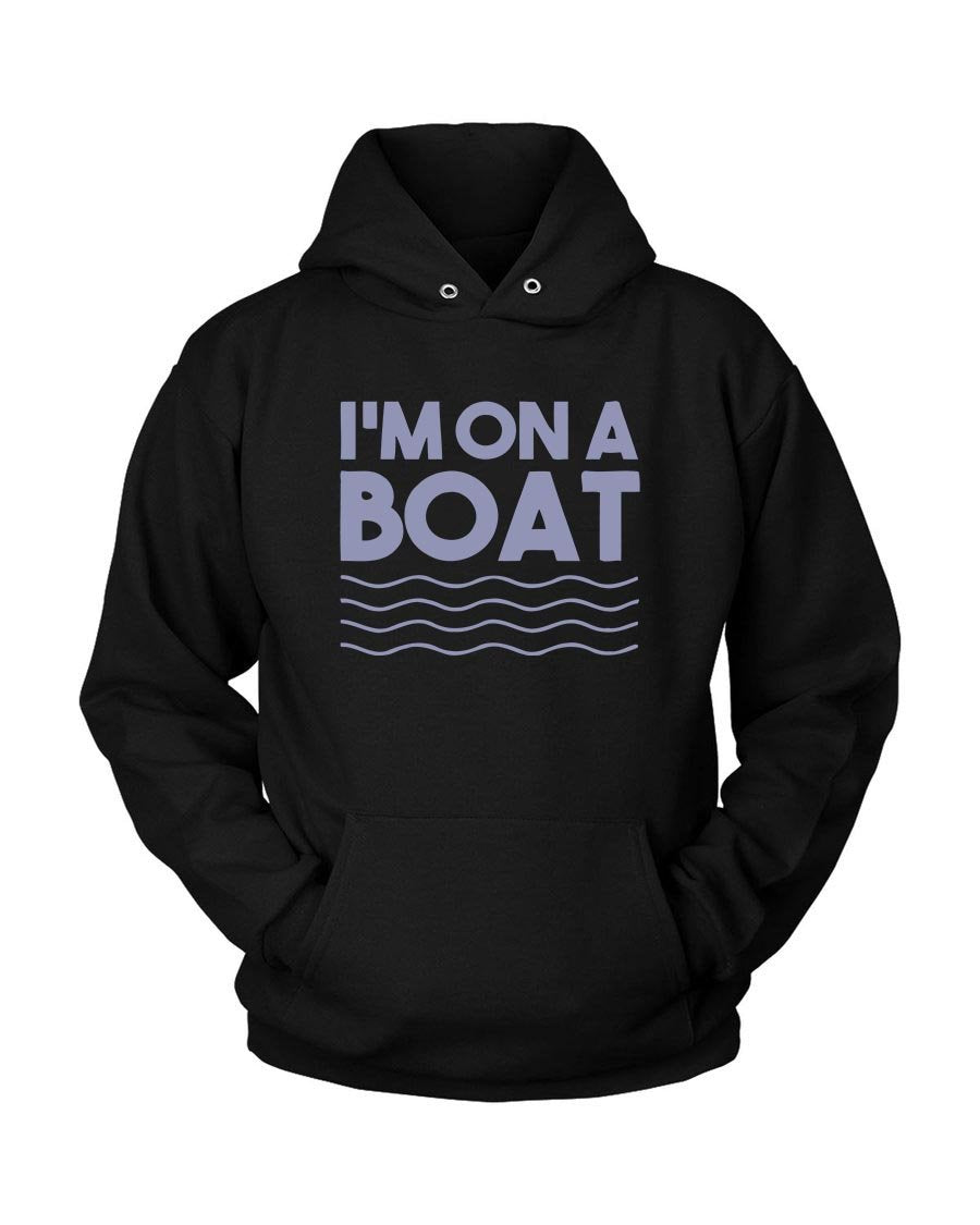 Im On A Boat Funny Cruise Ship Vacation Fishing Unisex Hoodie - Nuu Shirtz