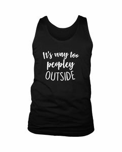 It Is Way Too Peopley Outside Men's Tank Top - Nuu Shirtz