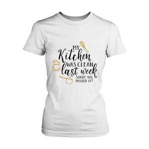 My Kitchen Was Clean Last Week Sorry You Missed It Women's T-Shirt
