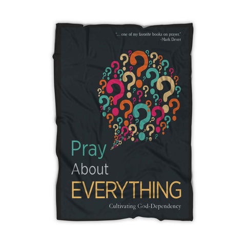 Pray About Everything Cultivating God Dependency Quote Poster Blanket