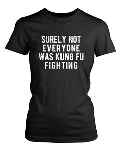 Surely Not Everyone Was Kung Fu Fighting Women's T-Shirt