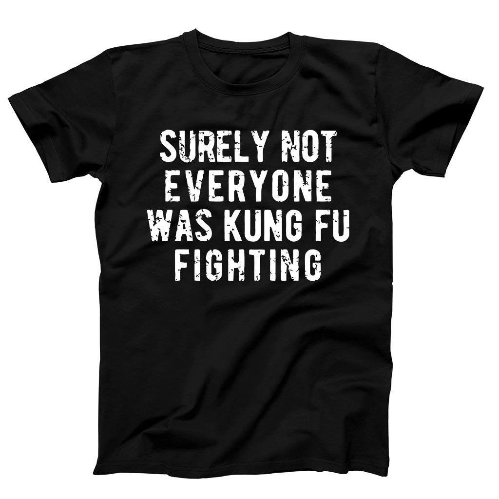 Surely Not Everyone Was Kung Fu Fighting Men's T-Shirt - Nuu Shirtz