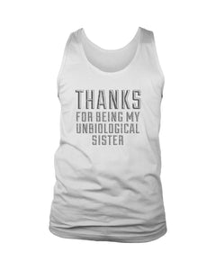 Thanks For Being My Unbiological Sister Men's Tank Top