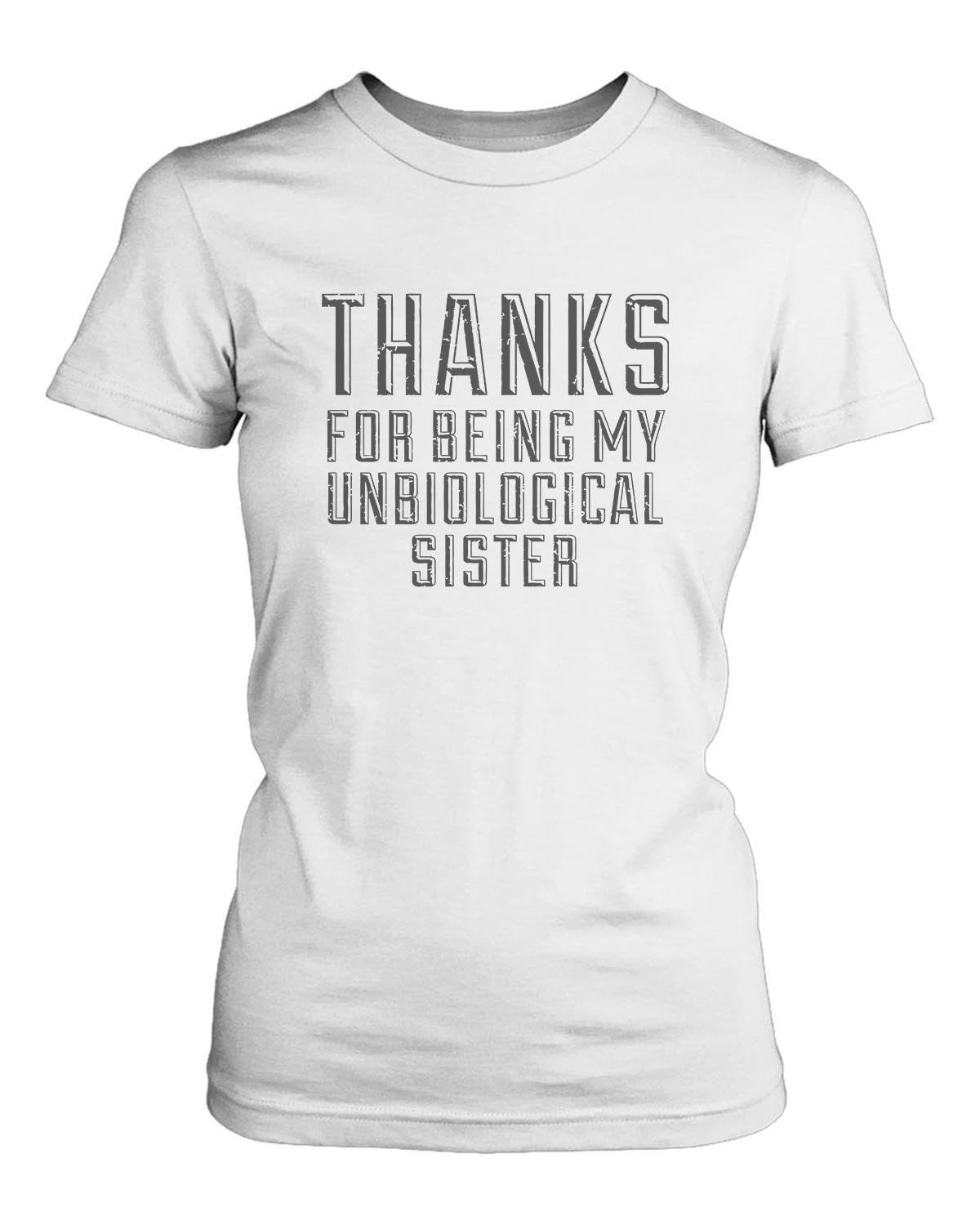 Thanks For Being My Unbiological Sister Women's T-Shirt - Nuu Shirtz
