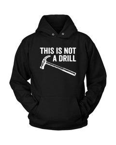 This Is Not A Drill Hammer Unisex Hoodie - Nuu Shirtz