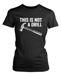 This Is Not A Drill Hammer Women's T-Shirt - Nuu Shirtz
