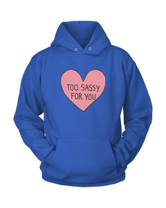 Too Sassy For You Unisex Hoodie