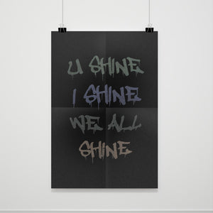U Shine I Shine We All Shine Poster - Nuu Shirtz