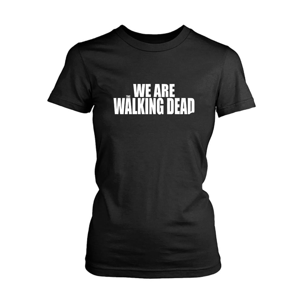 We Are The Walking Dead Women's T-Shirt