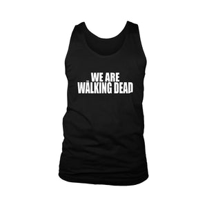 We Are The Walking Dead Men's Tank Top - Nuu Shirtz