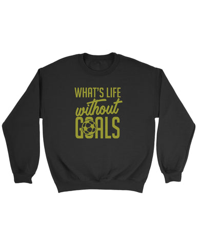 Whats Life Without Goals Quotes Sweatshirt - Nuu Shirtz