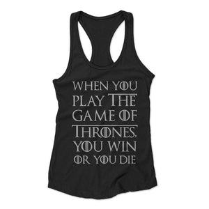 When You Play A Game Of Thrones You Win Or You Die Woman's Racerback Tank Top - Nuu Shirtz