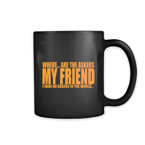 Where Are The Askers My Friend Has No Askers In The World Put 11oz Mug - Nuu Shirtz
