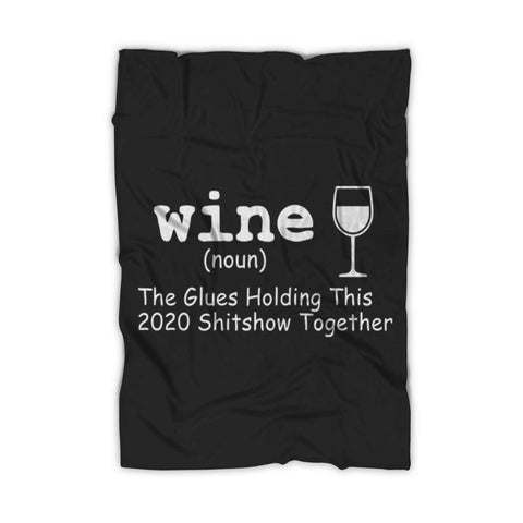 Wine The Glue Holding This 2020 Shitshow Together Funny Anti 2020 Fleece Blanket - Nuu Shirtz