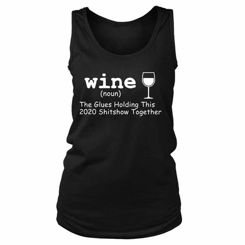 Wine The Glue Holding This 2020 Shitshow Together Funny Anti 2020 Women's Tank Top