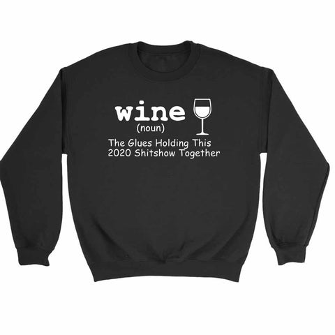 Wine The Glue Holding This 2020 Shitshow Together Funny Anti 2020 Sweatshirt Sweater