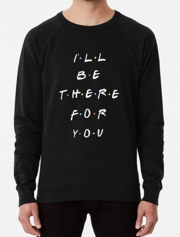 I All Be There For You Sweatshirt Sweater - Nuu Shirtz