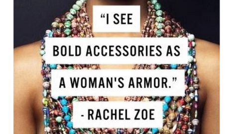 Fashion quote I see bold accessories as a woman's armor Rachel Zoe