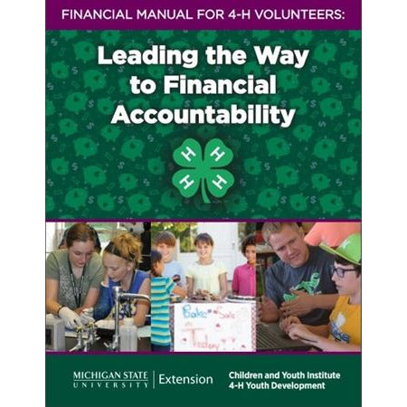 Financial Manual for 4-H Volunteers: Leading the Way to Financial Accountability - shop.msu.edu