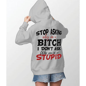Stop Asking Why I'm An Asshole I Don't Ask Why You're So Stupid/Stop Asking Why I'm A Bitch I Don't Ask Why You're So Stupid  Couple Hoodie,Kangaroo Pocket