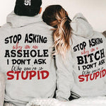 Load image into Gallery viewer, Stop Asking Why I'm An Asshole I Don't Ask Why You're So Stupid/Stop Asking Why I'm A Bitch I Don't Ask Why You're So Stupid  Couple Hoodie,Kangaroo Pocket