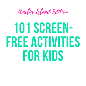 101 Screen Free Things to Do with kids (Amelia Island Edition)